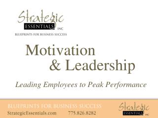 Motivation           & Leadership Leading Employees to Peak Performance