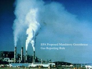 EPA Proposed Mandatory Greenhouse  Gas Reporting Rule