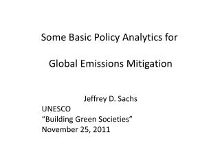 Some Basic Policy Analytics for  Global Emissions Mitigation Jeffrey D. Sachs UNESCO