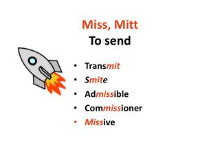 Miss, Mitt To send