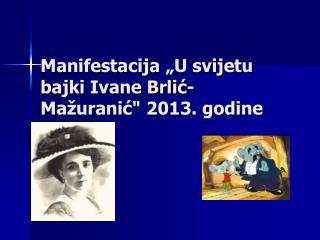 """Manifestacija """"U svijetu bajki Ivane Brlić-Mažuranić"""" 2013. godine"""
