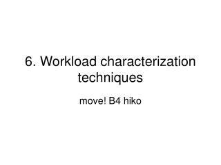 6. Workload characterization techniques