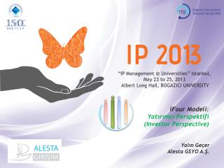 """ IP M a n a g emen t @ Universities ""  Istanbul,  May 23  to  25,  201 3"