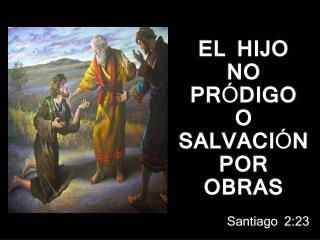 EL HIJO NO PR Ó DIGO O SALVACI Ó N POR OBRAS