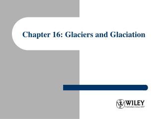 Chapter 16: Glaciers and Glaciation