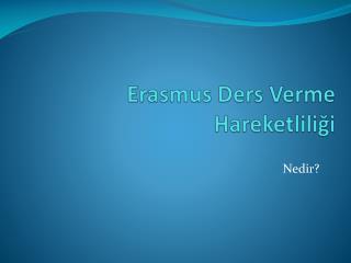 Erasmus Ders Verme Hareketliliğ i