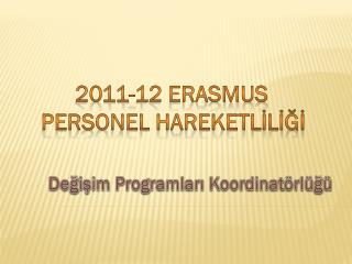 2011-12 ERASMUS  PERSONEL HAREKETLİLİĞİ