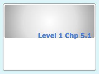 Level 1  Chp  5.1