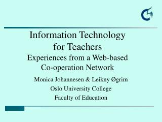 Information Technology  for Teachers Experiences from a Web-based  Co-operation Network