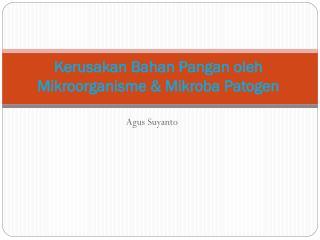 Kerusakan Bahan Pangan oleh Mikroorganisme & Mikroba Patogen