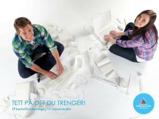 TETT PÅ DET DU TRENGER! 19 bachelorutdanninger, 15 masterstudier