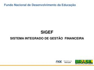 SIGEF  SISTEMA INTEGRADO DE GEST�O  FINANCEIRA
