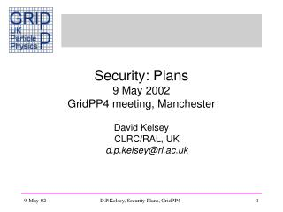 Security: Plans 9 May 2002 GridPP4 meeting, Manchester
