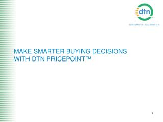MAKE SMARTER BUYING DECISIONS  WITH DTN PRICEPOINT ™