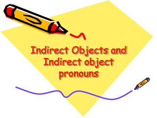Indirect Objects and Indirect object pronouns
