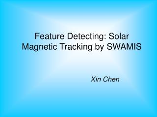 Feature Detecting: Solar Magnetic Tracking by SWAMIS