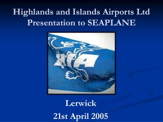 Highlands and Islands Airports Ltd Presentation to SEAPLANE