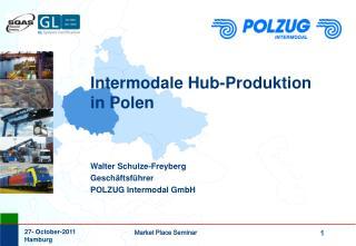 Intermodale Hub-Produktion in Polen Walter Schulze-Freyberg Geschäftsführer