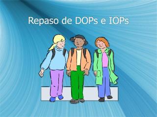 Repaso de DOPs e IOPs