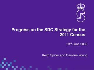 Progress on the SDC Strategy for the 2011 Census