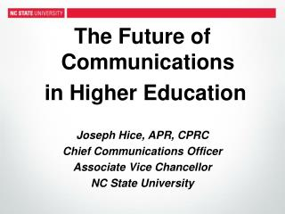 The Future of Communications  in Higher Education Joseph Hice, APR, CPRC