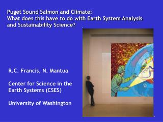 R.C. Francis, N. Mantua Center for Science in the Earth Systems (CSES) University of Washington