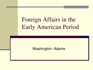 Foreign Affairs in the Early American Period