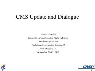 CMS Update and Dialogue