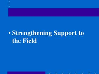 Strengthening Support to the Field
