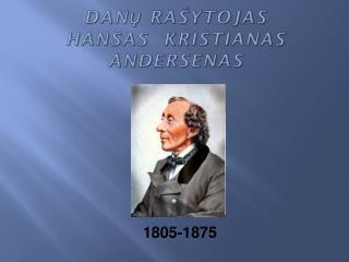 Danų rašytojas  HANSAS  KRISTIANAS ANDERSENAS