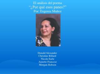"""El análisis del poema  """"¿Por qué esos panes?"""" Por: Eugenia Muñoz Donald Alexander"""
