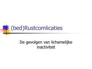 (bed)Rustcomlicaties