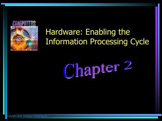 Hardware: Enabling the Information Processing Cycle