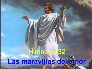 Himno #132 Las maravillas del amor