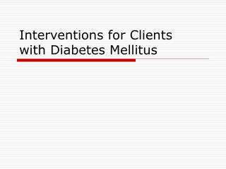 Interventions  for Clients with Diabetes Mellitus