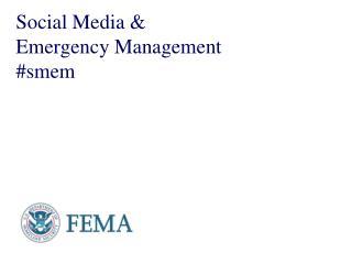 Social Media &  Emergency Management #smem