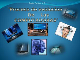 'Proceso de evolucion     De    Las COMPUTADORAS'