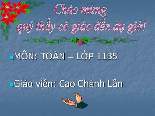 MÔN: TO Á N  –  LỚP 11B5 Gi á o viên: Cao Ch á nh Lân