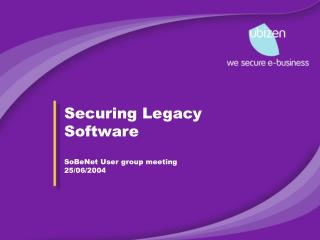 Securing Legacy Software SoBeNet User group meeting 25/06/2004