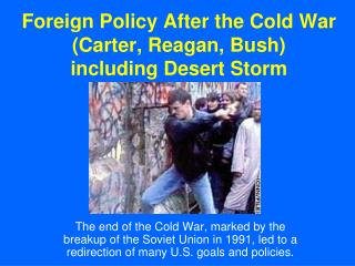Foreign Policy After the Cold War Carter, Reagan, Bush including Desert Storm