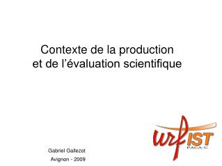Contexte de la production  et de l'évaluation scientifique
