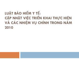 LUẬT BẢO HIỂM Y TẾ:  CẬP NHẬT VIỆC TRIỂN KHAI THỰC HIỆN VÀ CÁC NHIỆM VỤ CHÍNH TRONG NĂM 2010