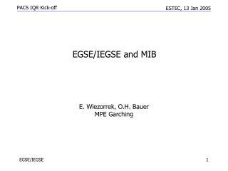 E. Wiezorrek, O.H. Bauer MPE Garching