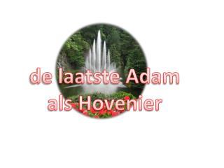 de laatste Adam als Hovenier