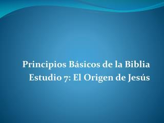 Principios B�sicos de la Biblia Estudio 7: El Origen de Jes�s