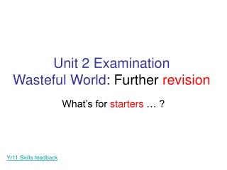 Unit 2 Examination Wasteful World : Further  revision