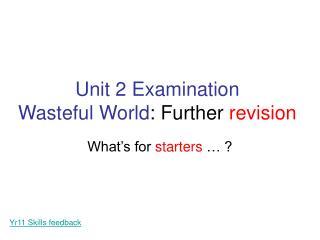 Unit 2 Examination Wasteful World : Further  revision