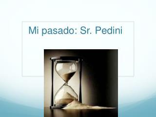 Mi  pasado : Sr. Pedini