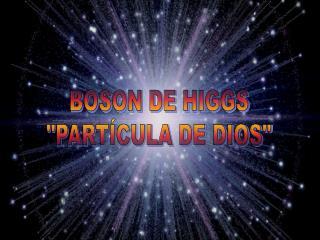 """BOSON DE HIGGS """"PARTÍCULA DE DIOS"""""""