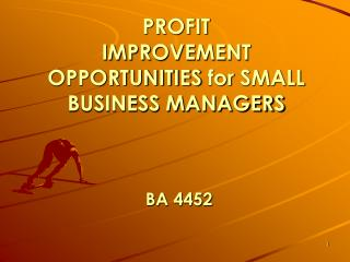 PROFIT  IMPROVEMENT OPPORTUNITIES  for  SMALL BUSINESS MANAGERS